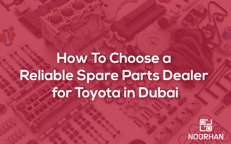 How To Choose a Reliable Spare Parts Dealer for Toyota in Dubai
